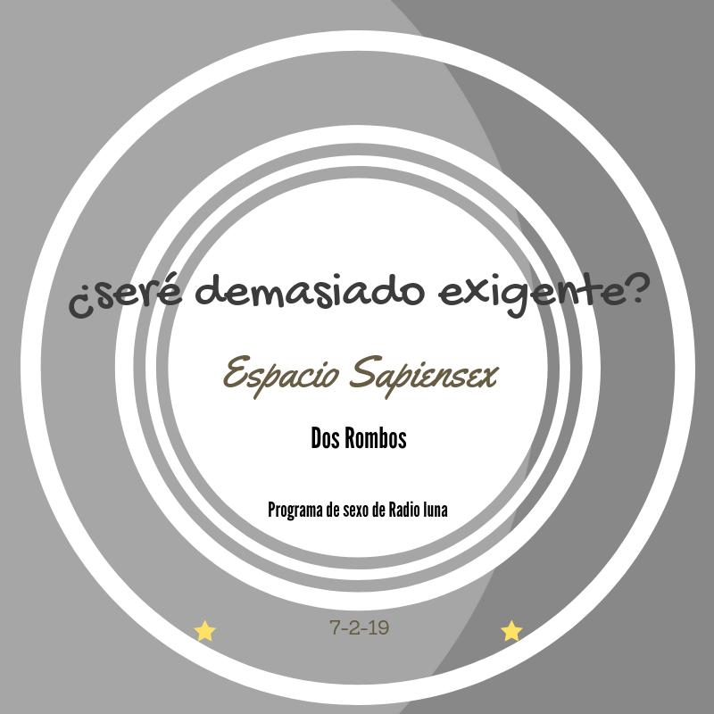 """Espacio Sapiensex: """"¿Seré demasiado Exigente?"""
