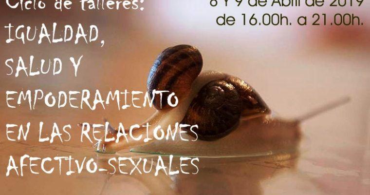 Ciclo de talleres: Igualdad, Salud y Empoderamiento en las relaciones afectivo sexuales,